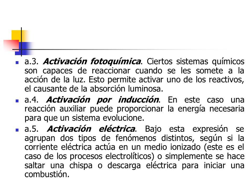 a.3. Activación fotoquímica. Ciertos sistemas químicos son capaces de reaccionar cuando se les somete a la acción de la luz. Esto permite activar uno