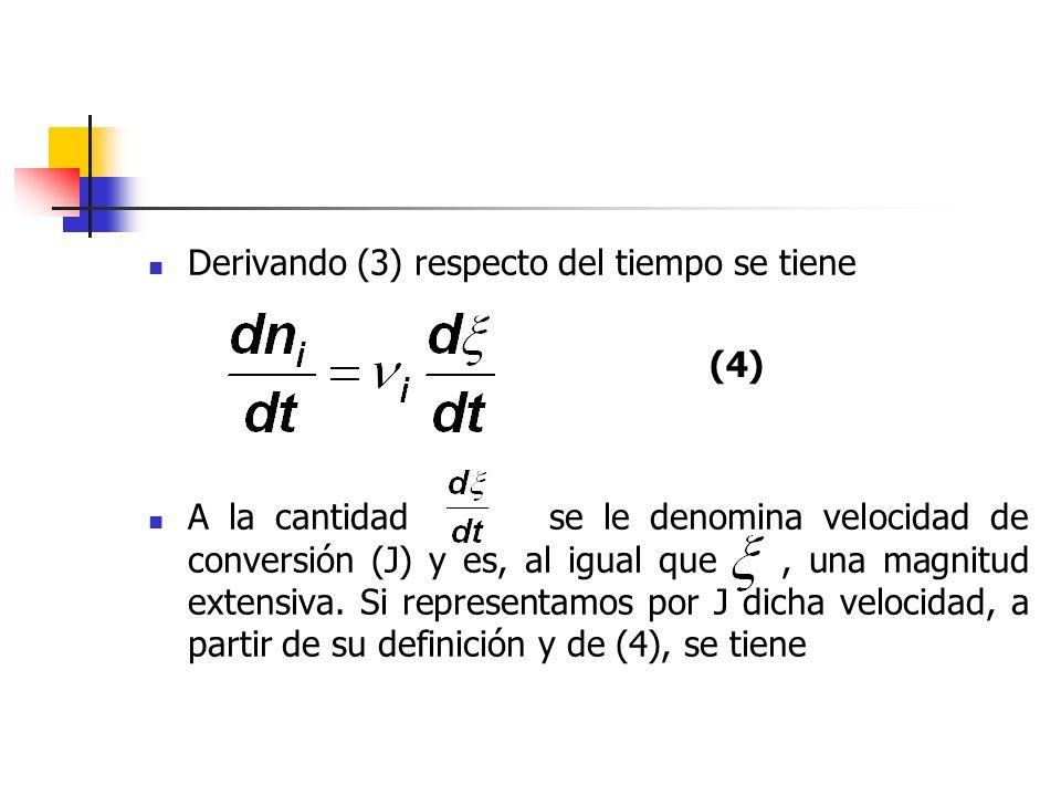Derivando (3) respecto del tiempo se tiene A la cantidad se le denomina velocidad de conversión (J) y es, al igual que, una magnitud extensiva. Si rep