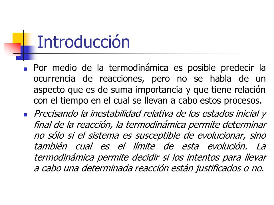 Introducción Por medio de la termodinámica es posible predecir la ocurrencia de reacciones, pero no se habla de un aspecto que es de suma importancia