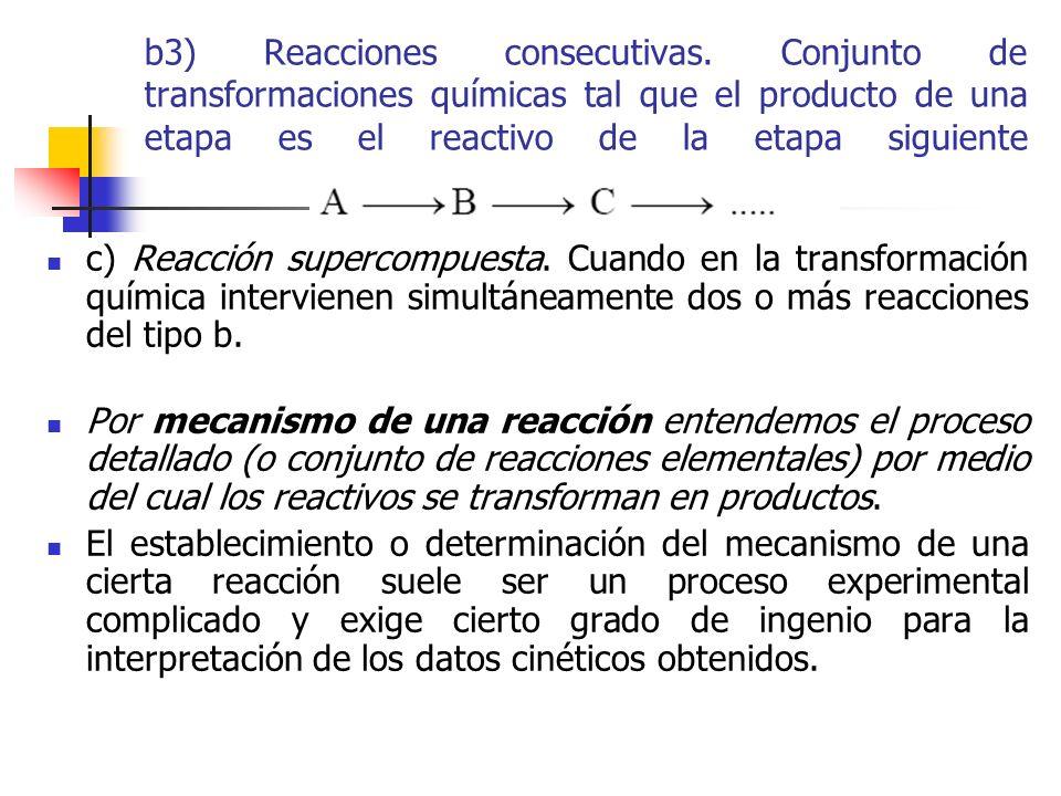 b3) Reacciones consecutivas. Conjunto de transformaciones químicas tal que el producto de una etapa es el reactivo de la etapa siguiente c) Reacción s