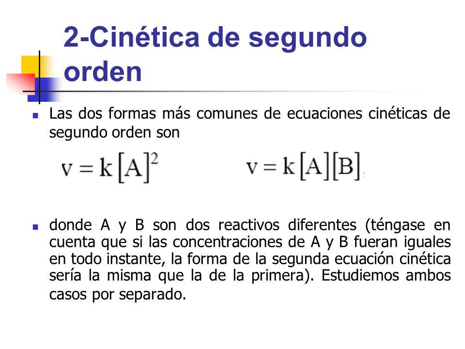 2-Cinética de segundo orden Las dos formas más comunes de ecuaciones cinéticas de segundo orden son donde A y B son dos reactivos diferentes (téngase