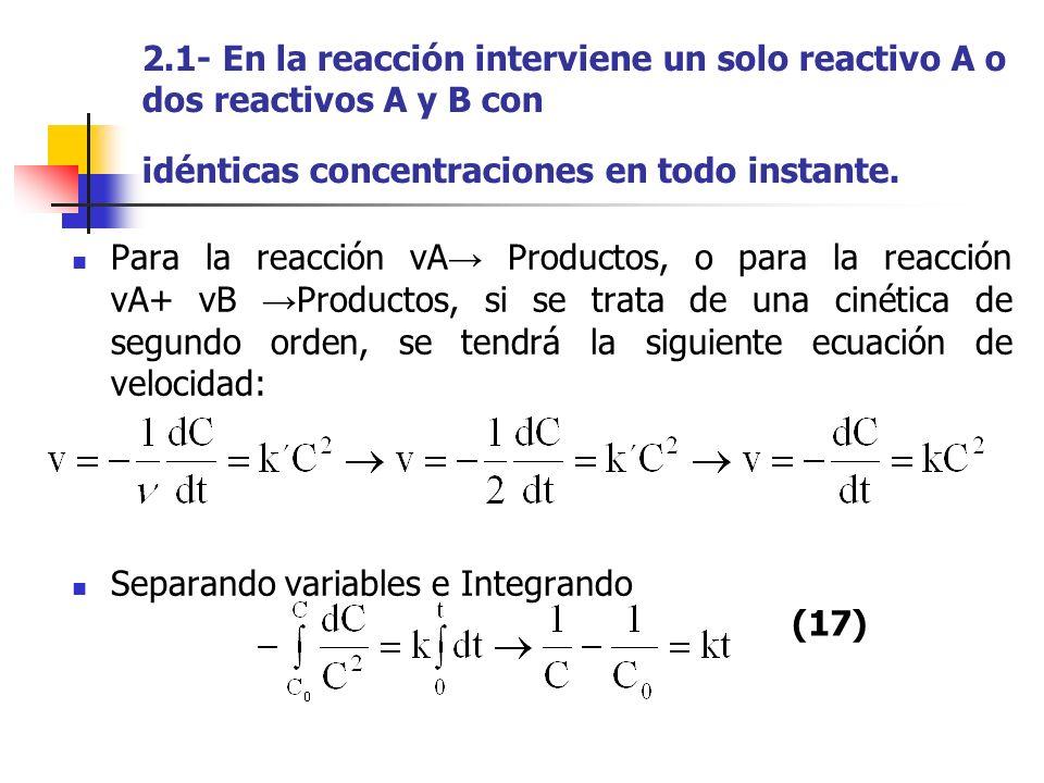 2.1- En la reacción interviene un solo reactivo A o dos reactivos A y B con idénticas concentraciones en todo instante. Para la reacción νA Productos,