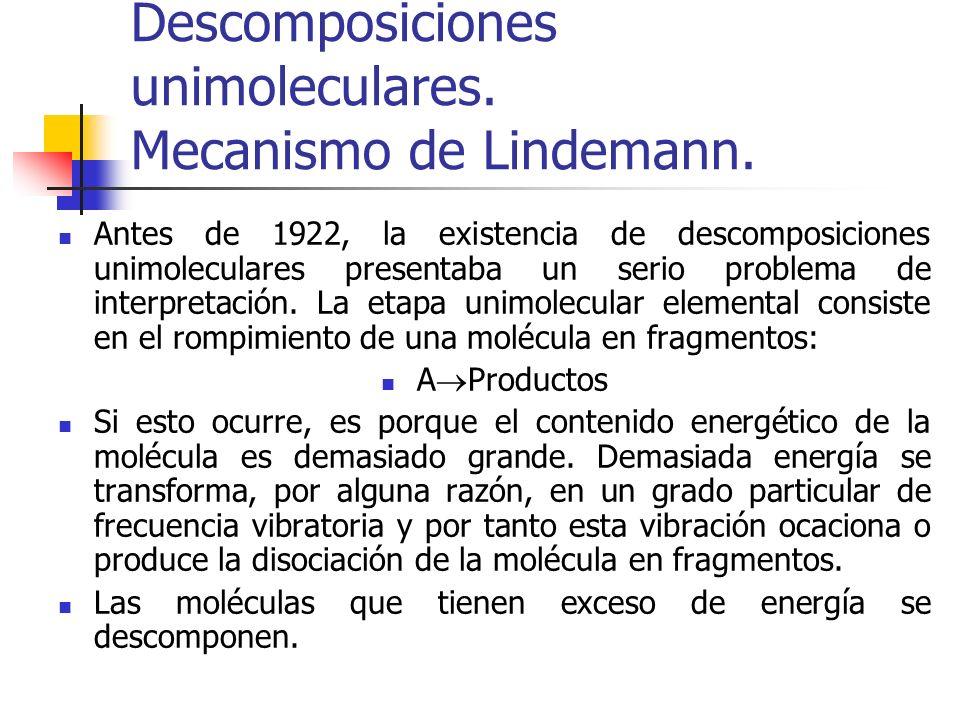 Descomposiciones unimoleculares. Mecanismo de Lindemann. Antes de 1922, la existencia de descomposiciones unimoleculares presentaba un serio problema