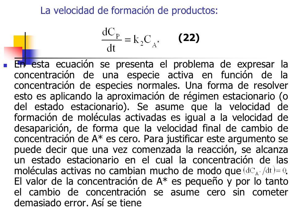 La velocidad de formación de productos: En esta ecuación se presenta el problema de expresar la concentración de una especie activa en función de la c