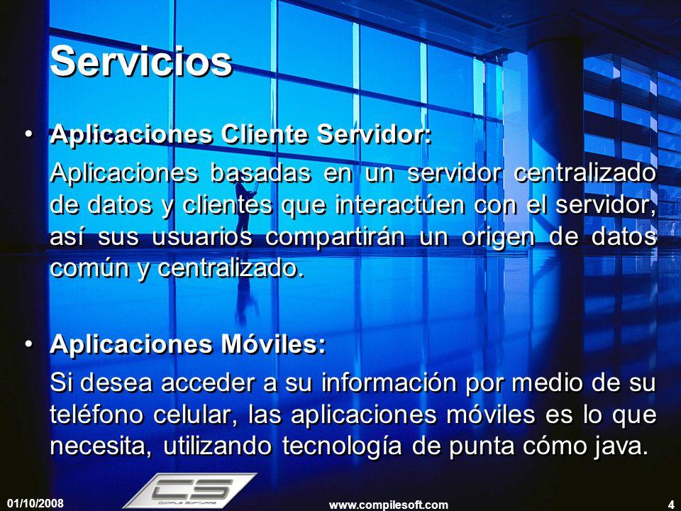 01/10/2008 www.compilesoft.com5 Servicios Aplicaciones Web: Desarrollamos aplicaciones web estáticas y dinámicas según sus requerimientos.