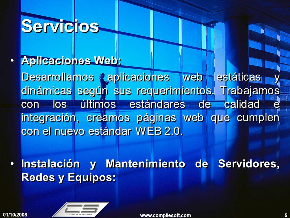 01/10/2008 www.compilesoft.com5 Servicios Aplicaciones Web: Desarrollamos aplicaciones web estáticas y dinámicas según sus requerimientos. Trabajamos