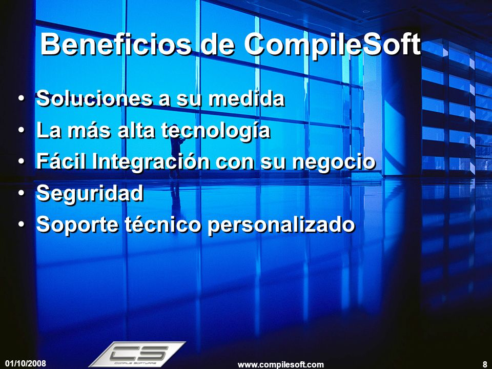 01/10/2008 www.compilesoft.com8 Beneficios de CompileSoft Soluciones a su medida La más alta tecnología Fácil Integración con su negocio Seguridad Sop