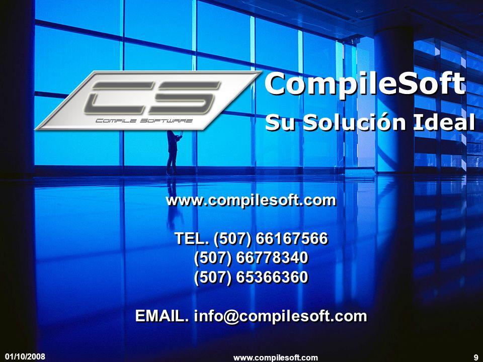 01/10/2008 www.compilesoft.com9 CompileSoft Su Solución Ideal www.compilesoft.com TEL. (507) 66167566 (507) 66778340 (507) 65366360 EMAIL. info@compil
