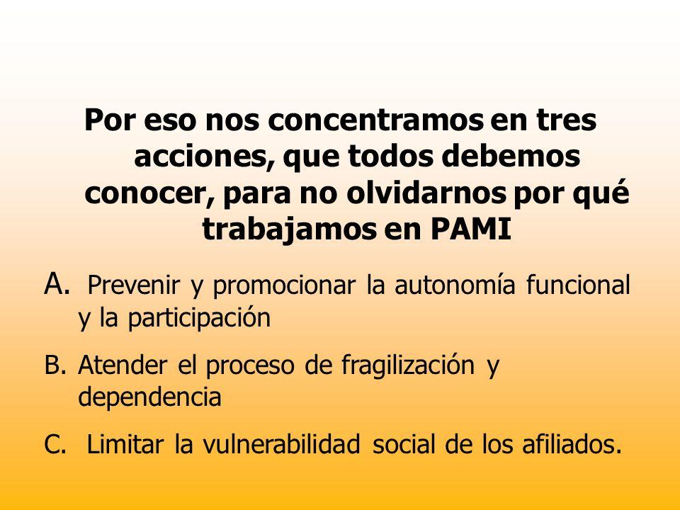 Por eso nos concentramos en tres acciones, que todos debemos conocer, para no olvidarnos por qué trabajamos en PAMI A. Prevenir y promocionar la auton