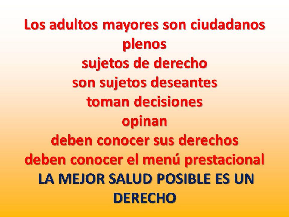 Los adultos mayores son ciudadanos plenos sujetos de derecho son sujetos deseantes toman decisiones opinan deben conocer sus derechos deben conocer el