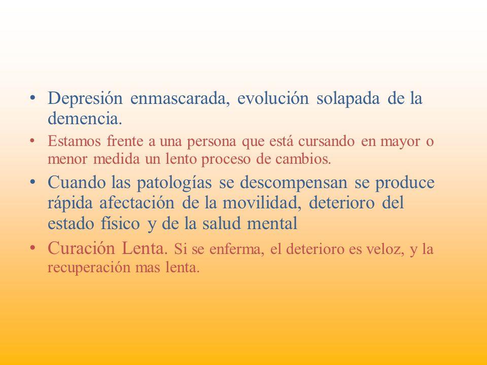 Depresión enmascarada, evolución solapada de la demencia. Estamos frente a una persona que está cursando en mayor o menor medida un lento proceso de c