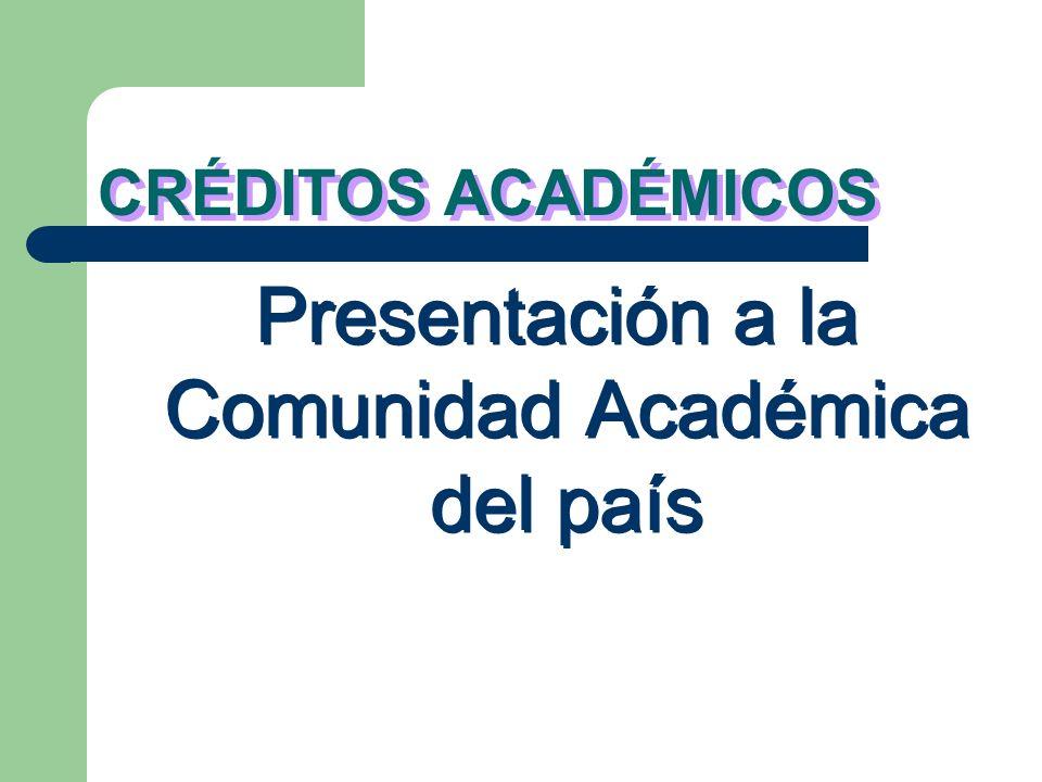 CRÉDITOS ACADÉMICOS Presentación a la Comunidad Académica del país