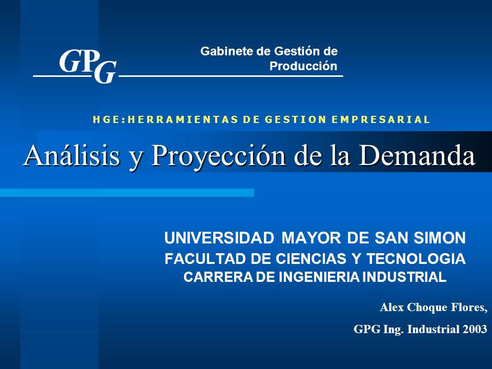 Análisis y Proyección de la Demanda UNIVERSIDAD MAYOR DE SAN SIMON FACULTAD DE CIENCIAS Y TECNOLOGIA CARRERA DE INGENIERIA INDUSTRIAL GPGP G Gabinete