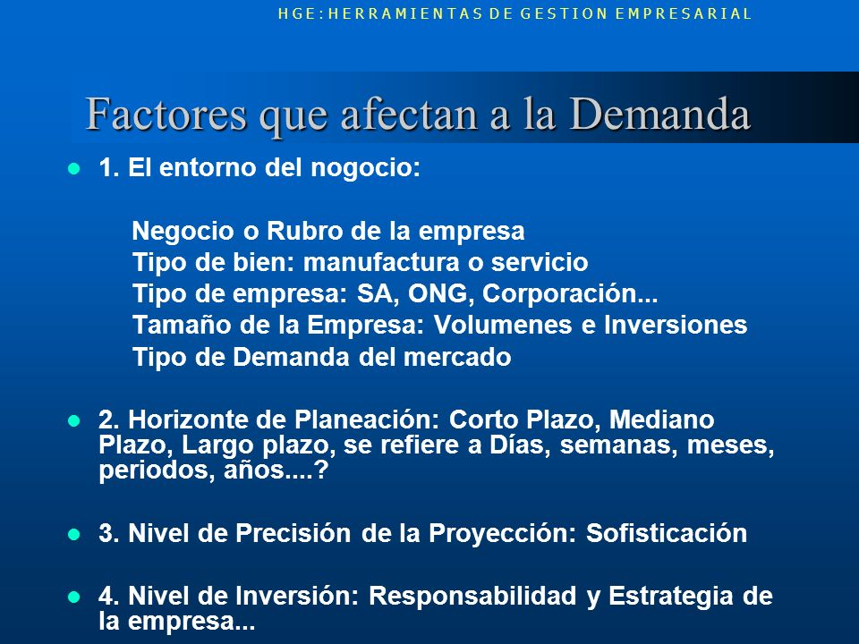 Factores que afectan a la Demanda Factores que afectan a la Demanda 1. El entorno del nogocio: Negocio o Rubro de la empresa Tipo de bien: manufactura