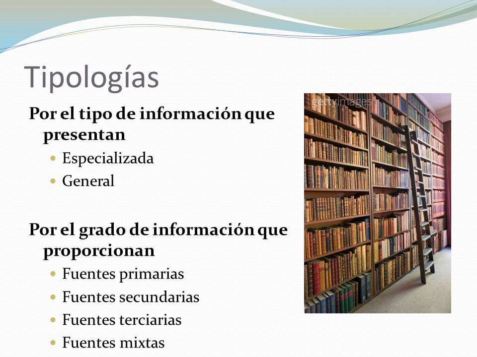 Tipologías Por el tipo de información que presentan Especializada General Por el grado de información que proporcionan Fuentes primarias Fuentes secun