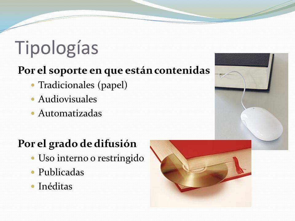 Tipologías Por el soporte en que están contenidas Tradicionales (papel) Audiovisuales Automatizadas Por el grado de difusión Uso interno o restringido