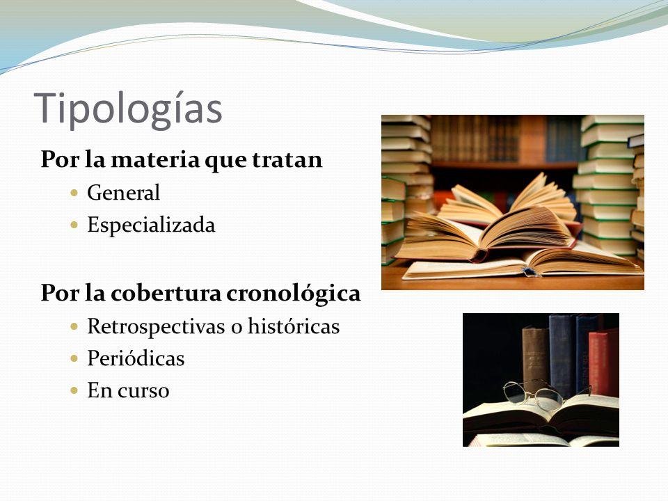 Tipologías Por la materia que tratan General Especializada Por la cobertura cronológica Retrospectivas o históricas Periódicas En curso