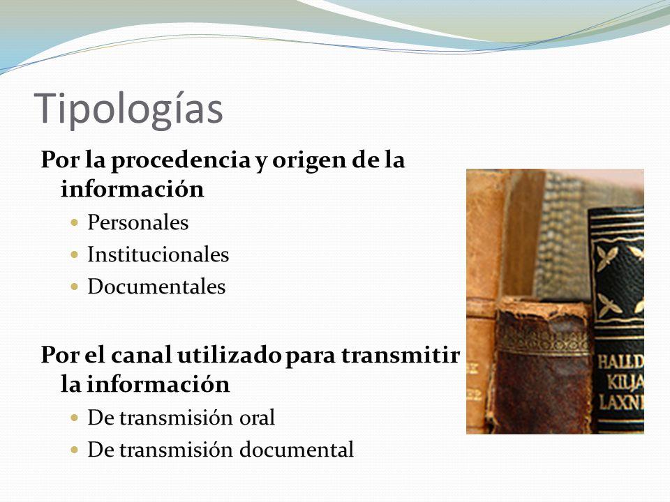 Tipologías Por la procedencia y origen de la información Personales Institucionales Documentales Por el canal utilizado para transmitir la información