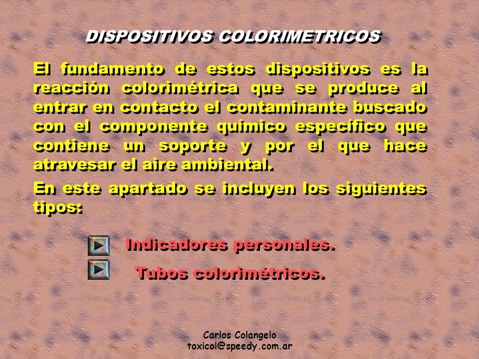 Carlos Colangelo toxicol@speedy.com.ar DISPOSITIVOS COLORIMETRICOS El fundamento de estos dispositivos es la reacción colorimétrica que se produce al