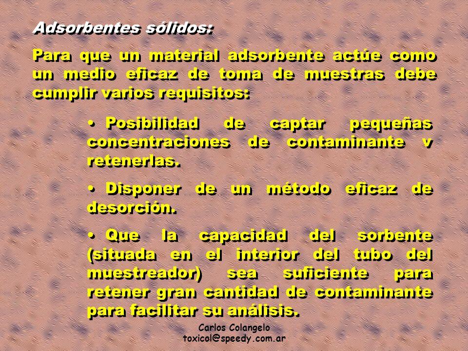 Carlos Colangelo toxicol@speedy.com.ar Adsorbentes sólidos: Para que un material adsorbente actúe como un medio eficaz de toma de muestras debe cumpli
