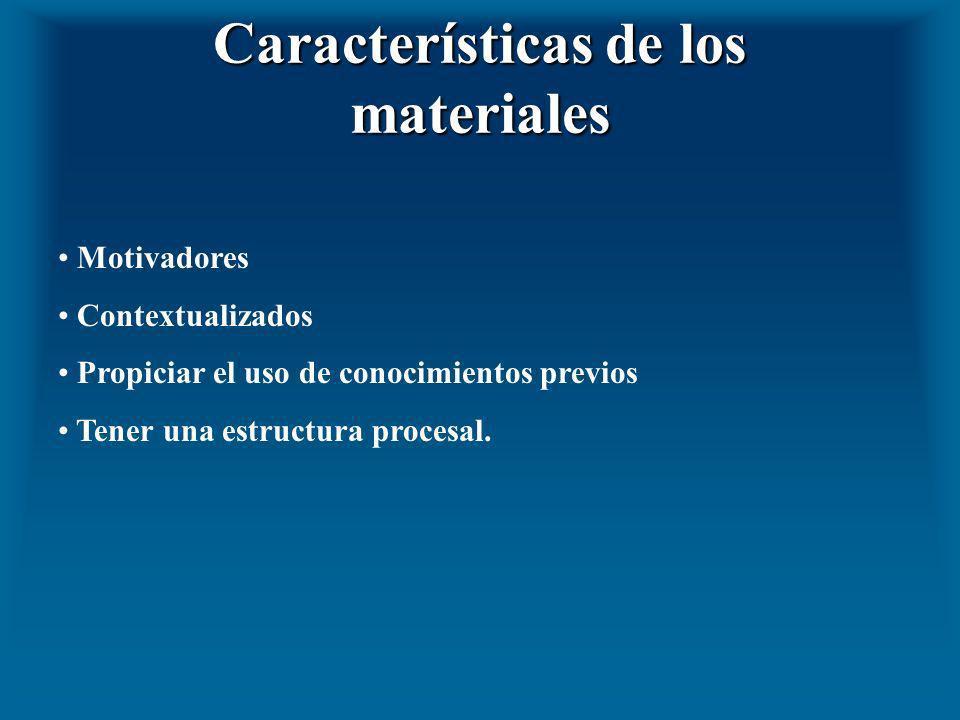 Características de los materiales Motivadores Contextualizados Propiciar el uso de conocimientos previos Tener una estructura procesal.