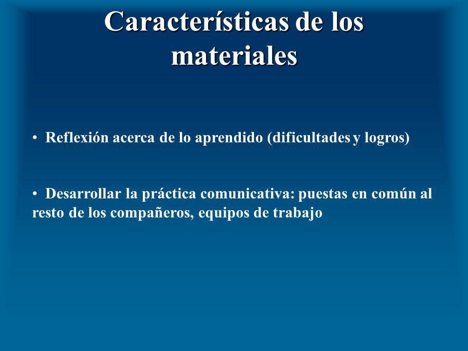 Características de los materiales Reflexión acerca de lo aprendido (dificultades y logros) Desarrollar la práctica comunicativa: puestas en común al r