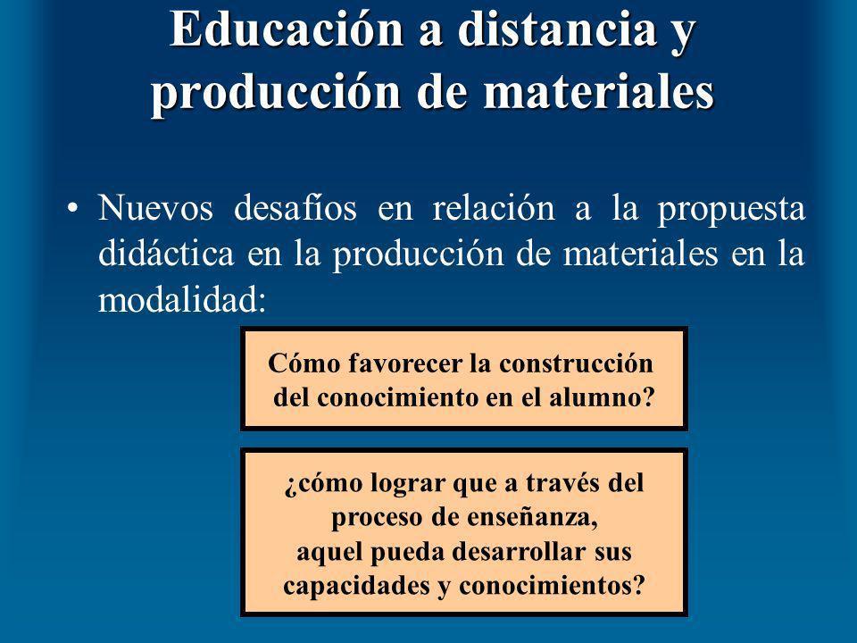 Educación a distancia y producción de materiales Nuevos desafíos en relación a la propuesta didáctica en la producción de materiales en la modalidad: