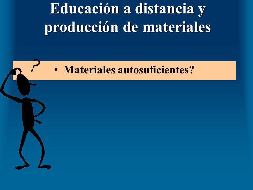 Educación a distancia y producción de materiales Materiales autosuficientes?