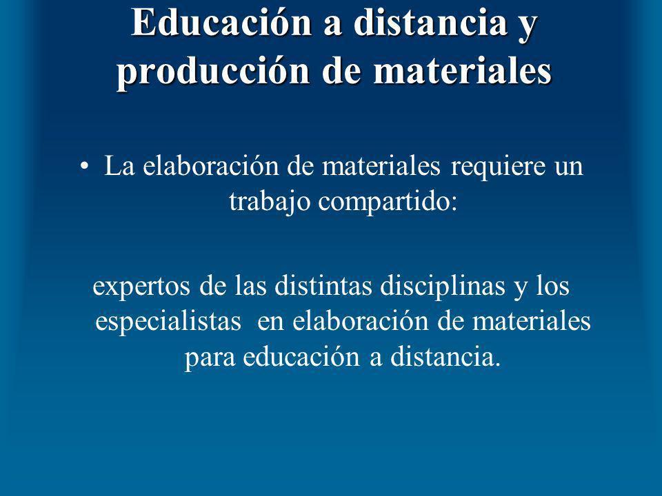 Educación a distancia y producción de materiales La elaboración de materiales requiere un trabajo compartido: expertos de las distintas disciplinas y