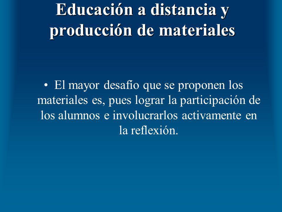 Educación a distancia y producción de materiales El mayor desafío que se proponen los materiales es, pues lograr la participación de los alumnos e inv