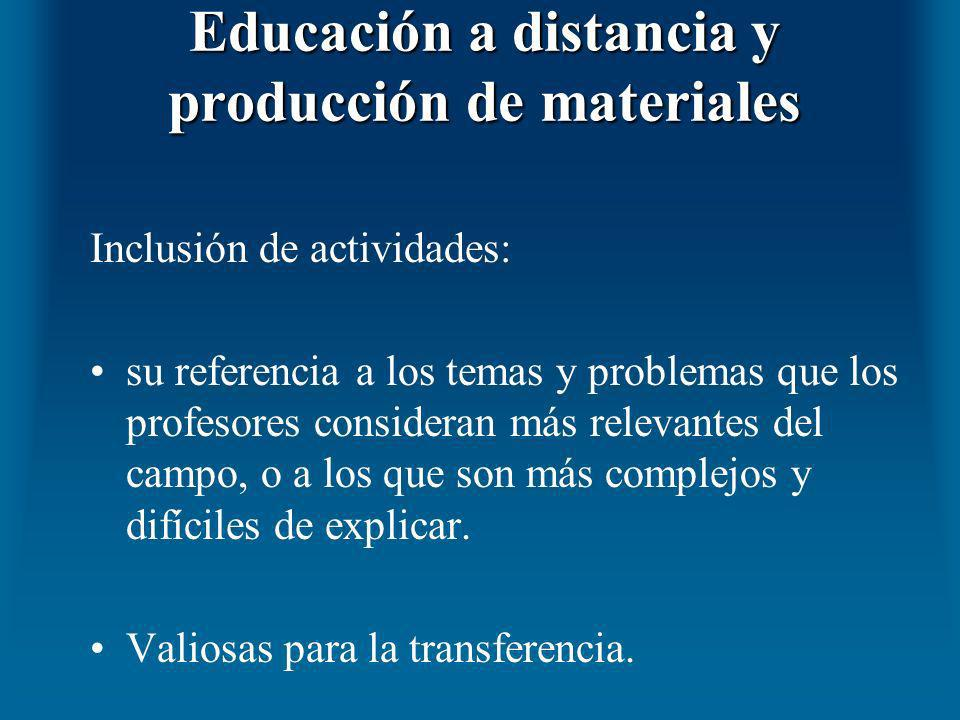Educación a distancia y producción de materiales Inclusión de actividades: su referencia a los temas y problemas que los profesores consideran más rel