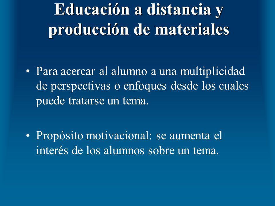 Educación a distancia y producción de materiales Para acercar al alumno a una multiplicidad de perspectivas o enfoques desde los cuales puede tratarse