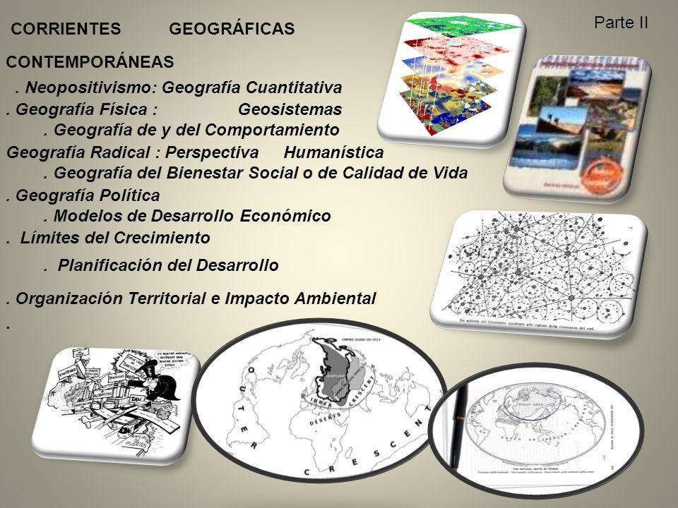 CORRIENTES GEOGRÁFICAS CONTEMPORÁNEAS. Neopositivismo: Geografía Cuantitativa. Geografía Física : Geosistemas. Geografía de y del Comportamiento. Geog