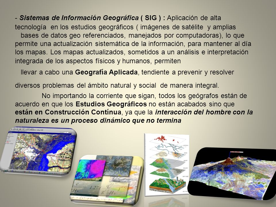 - Sistemas de Información Geográfica ( SIG ) : Aplicación de alta tecnología en los estudios geográficos ( imágenes de satélite y amplias bases de dat
