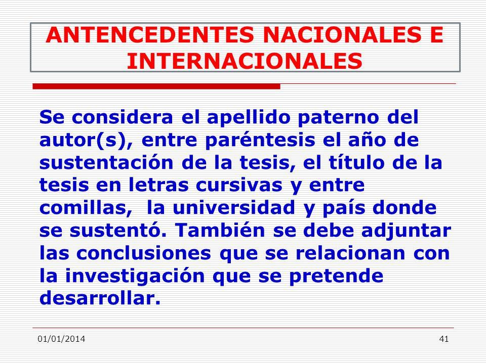 01/01/201441 ANTENCEDENTES NACIONALES E INTERNACIONALES Se considera el apellido paterno del autor(s), entre paréntesis el año de sustentación de la t