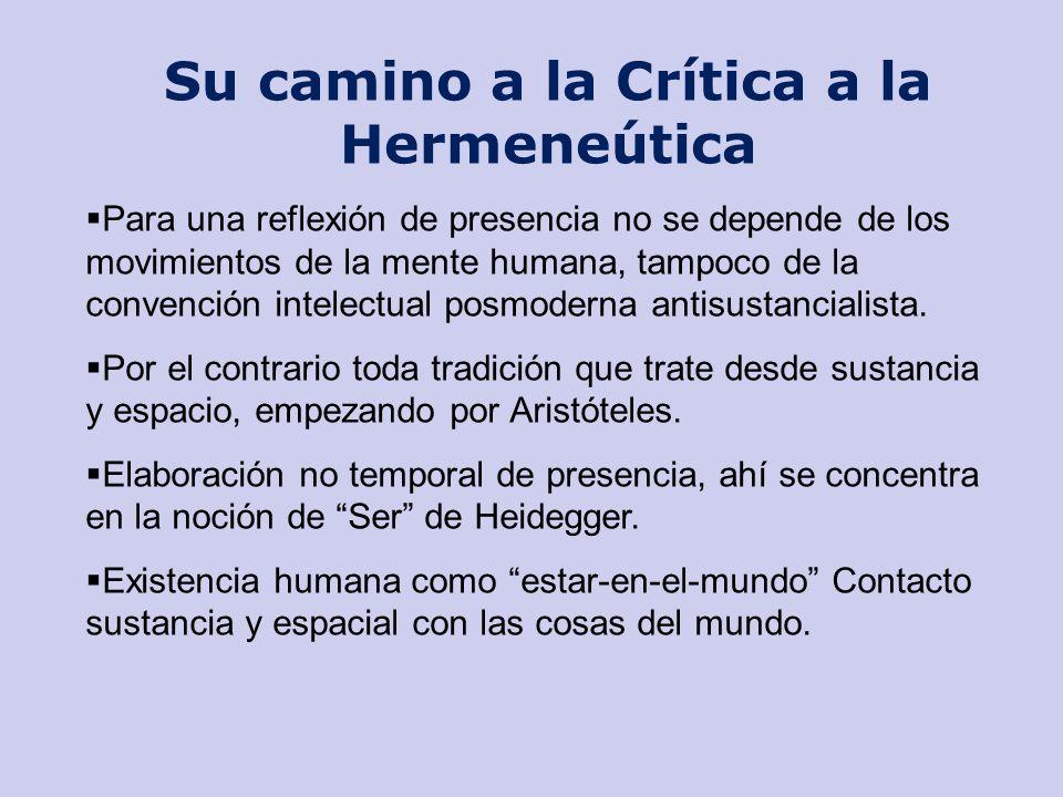Su camino a la Crítica a la Hermeneútica Para una reflexión de presencia no se depende de los movimientos de la mente humana, tampoco de la convención