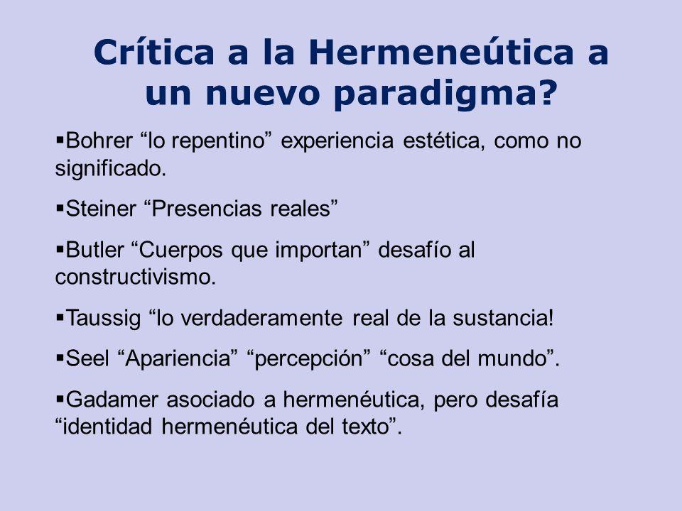 Crítica a la Hermeneútica a un nuevo paradigma? Bohrer lo repentino experiencia estética, como no significado. Steiner Presencias reales Butler Cuerpo