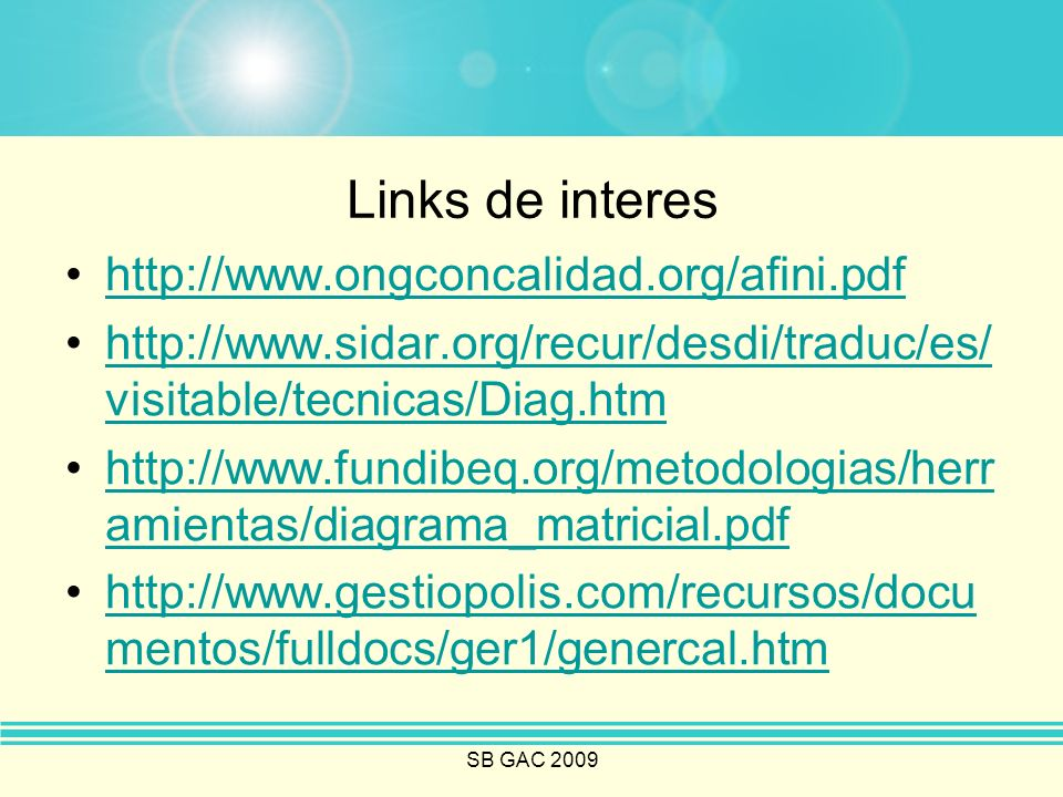 SB GAC 2009 Links de interes http://www.ongconcalidad.org/afini.pdf http://www.sidar.org/recur/desdi/traduc/es/ visitable/tecnicas/Diag.htmhttp://www.