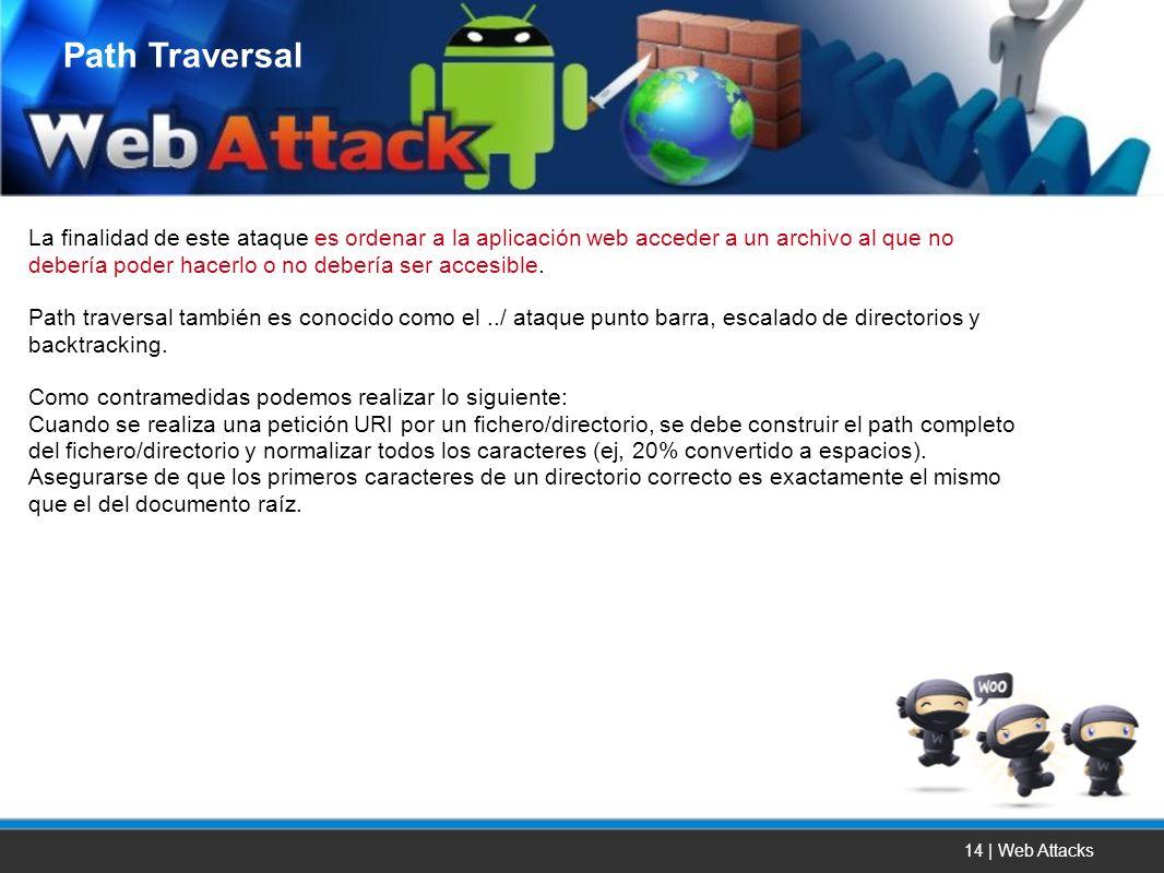 14 | Web Attacks La finalidad de este ataque es ordenar a la aplicación web acceder a un archivo al que no debería poder hacerlo o no debería ser acce