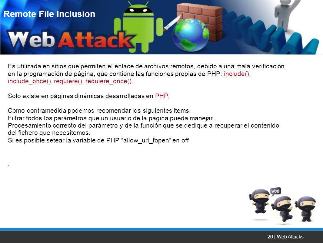26 | Web Attacks Es utilizada en sitios que permiten el enlace de archivos remotos, debido a una mala verificación en la programación de página, que c