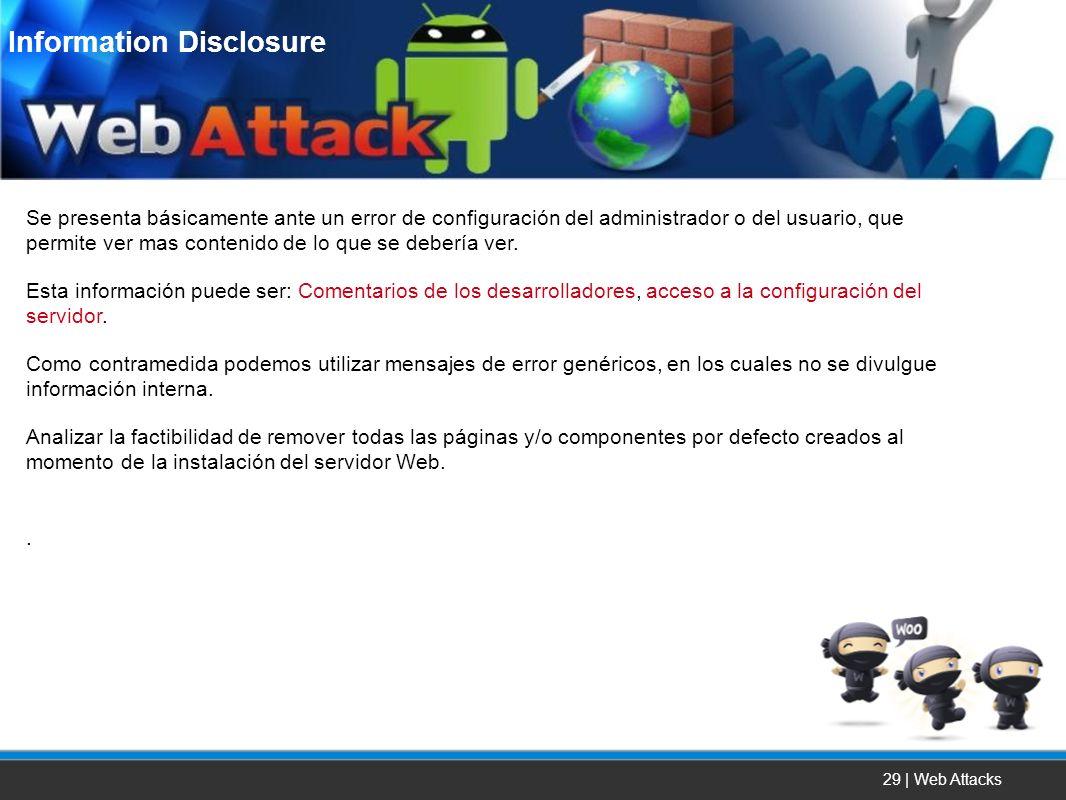 29 | Web Attacks Se presenta básicamente ante un error de configuración del administrador o del usuario, que permite ver mas contenido de lo que se de