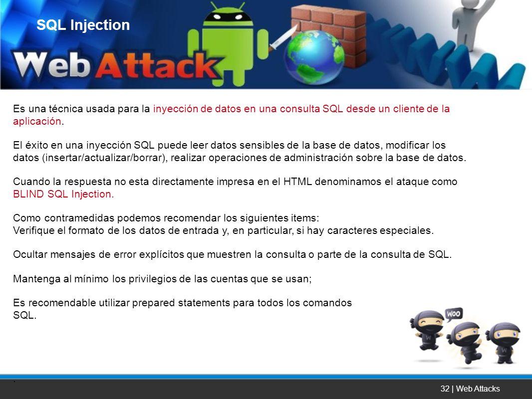 32 | Web Attacks Es una técnica usada para la inyección de datos en una consulta SQL desde un cliente de la aplicación. El éxito en una inyección SQL