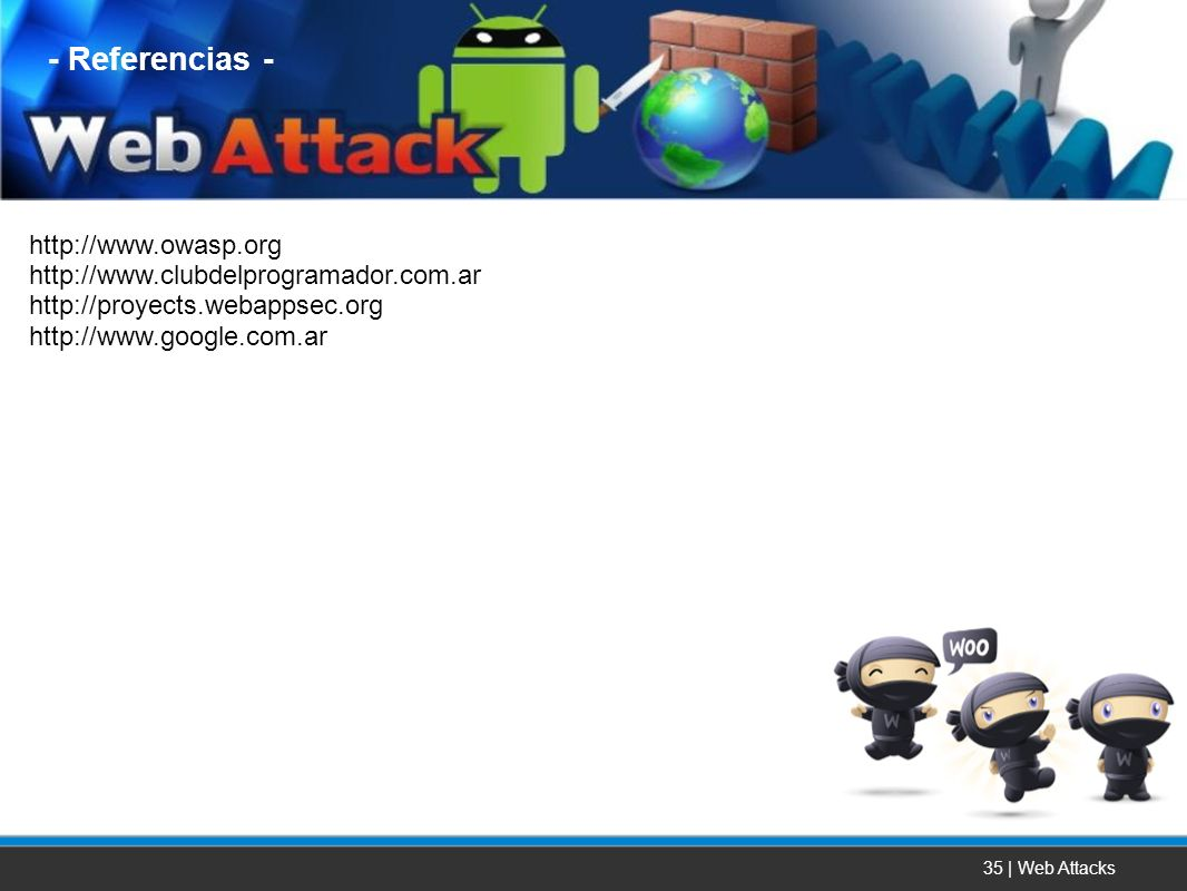 35 | Web Attacks http://www.owasp.org http://www.clubdelprogramador.com.ar http://proyects.webappsec.org http://www.google.com.ar - Referencias -