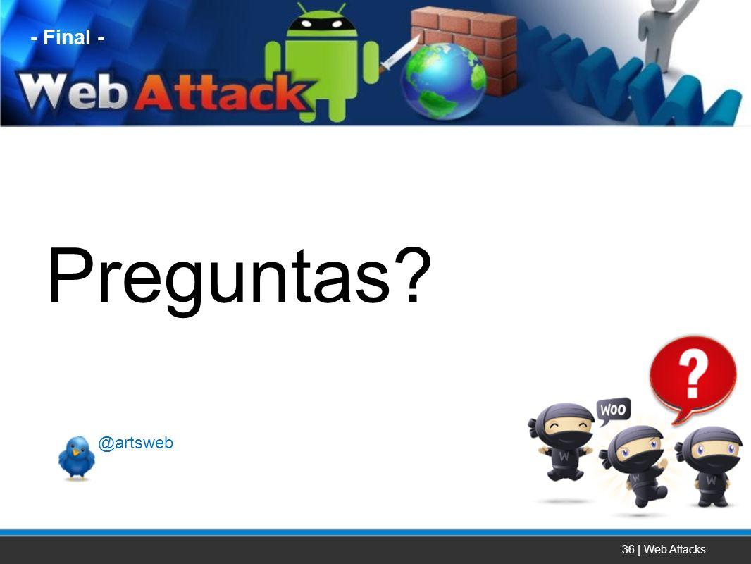 36 | Web Attacks Preguntas? - Final - @artsweb