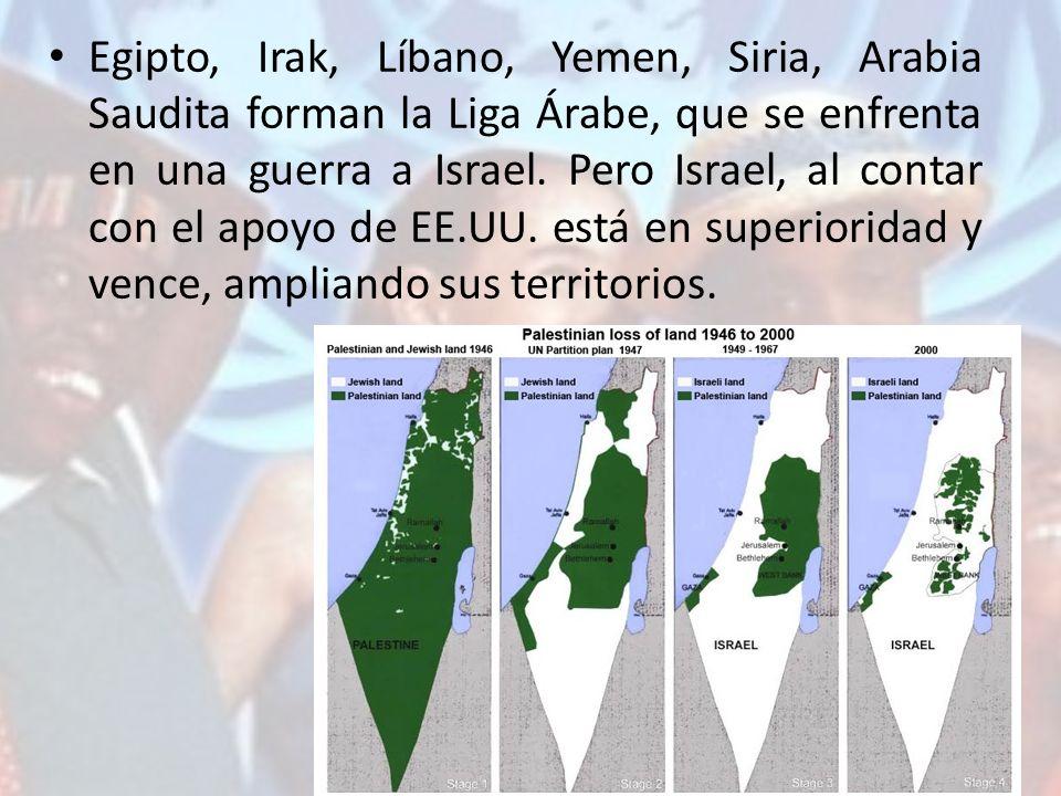 Egipto, Irak, Líbano, Yemen, Siria, Arabia Saudita forman la Liga Árabe, que se enfrenta en una guerra a Israel. Pero Israel, al contar con el apoyo d