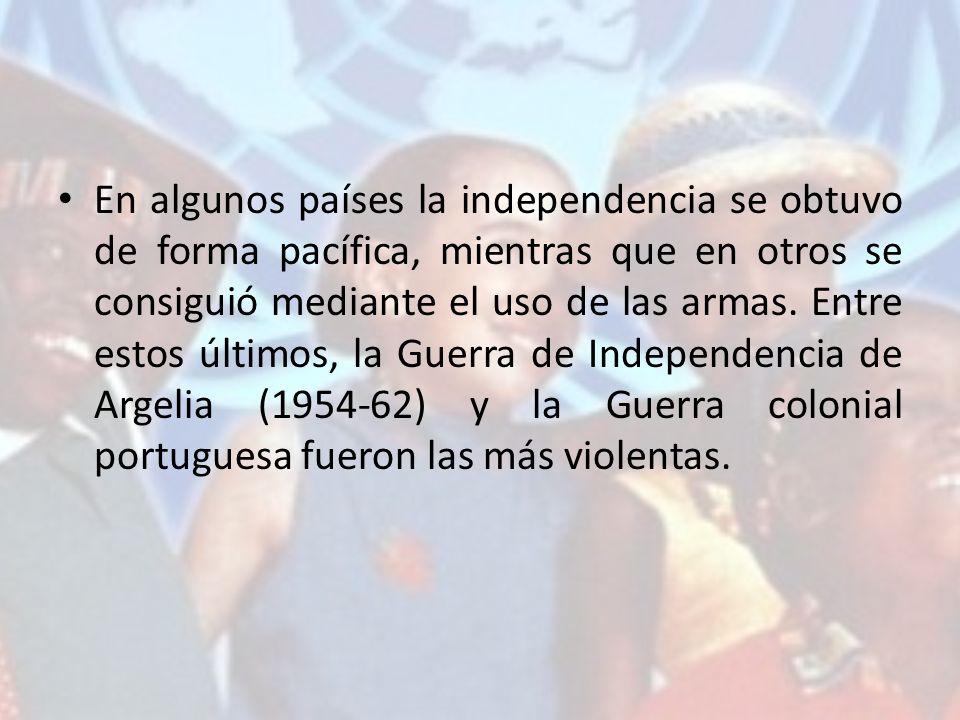 En algunos países la independencia se obtuvo de forma pacífica, mientras que en otros se consiguió mediante el uso de las armas. Entre estos últimos,