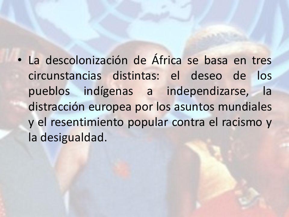 La descolonización de África se basa en tres circunstancias distintas: el deseo de los pueblos indígenas a independizarse, la distracción europea por