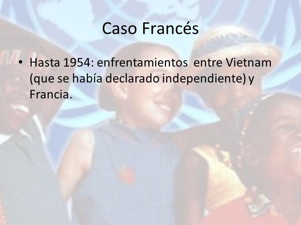 Caso Francés Hasta 1954: enfrentamientos entre Vietnam (que se había declarado independiente) y Francia.