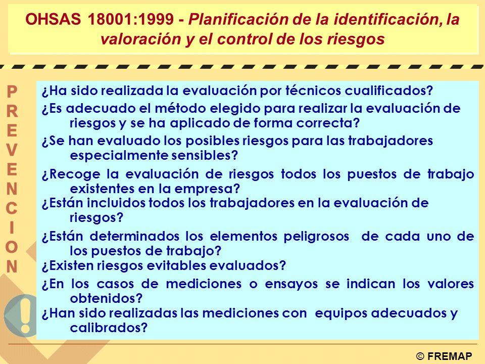 © FREMAP OHSAS 18001:1999 - Planificación de la identificación, la valoración y el control de los riesgos Evaluación de Riesgos: La organización debe asegurar que los resultados de estas evaluaciones y los efectos de esos controles, sean considerados cuando se definan los objetivos.