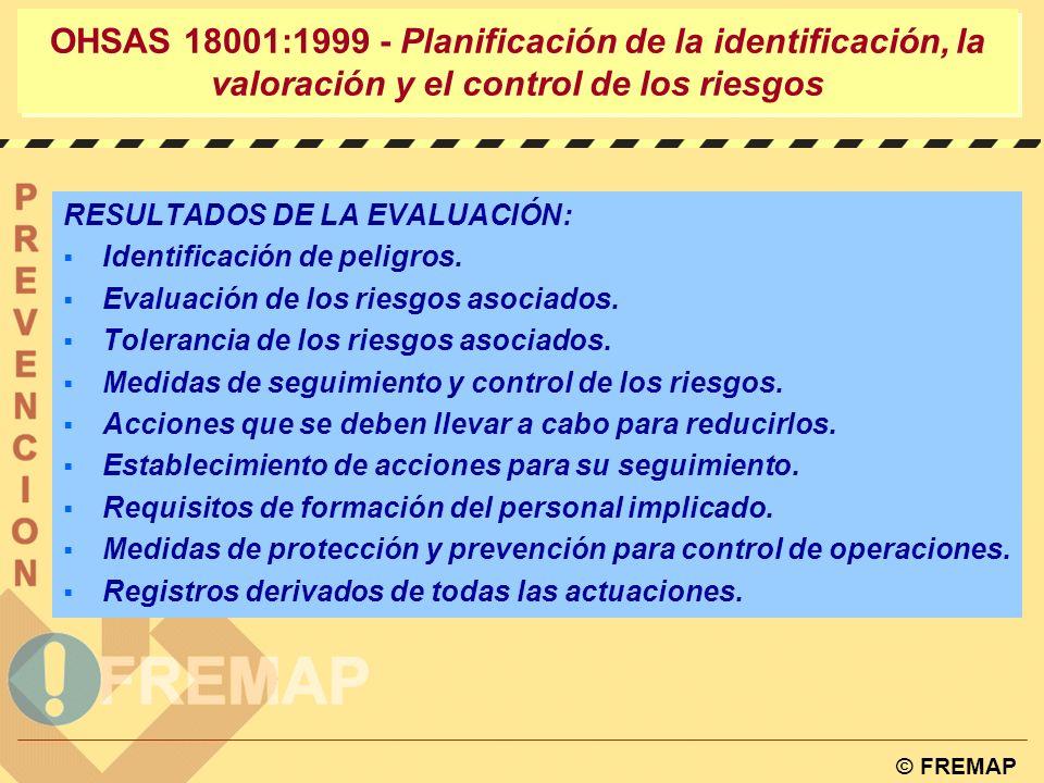 © FREMAP OHSAS 18001:1999 - Planificación de la identificación, la valoración y el control de los riesgos ¿Ha sido realizada la evaluación por técnico